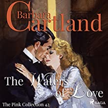 The Waters of Love (The Pink Collection 42) Audiobook by Barbara Cartland Narrated by Anthony Wren