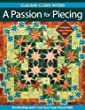 A Passion for Piecing: Breathtaking Quilts from Easy Paper-Pieced Units; 16 Projects + Award-Winning Quilts [With Pattern(s)]