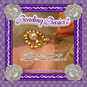 Beading Basics 2: Advanced Techniques for Adding Beadwork to Fabric from CreateSpace Independent Publishing Platform