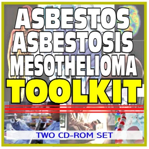 Asbestos, Asbestosis, and Mesothelioma Toolkit - Comprehensive Medical Encyclopedia with Treatment Options, Clinical Data, and Practical Information (Two CD-ROM Set)