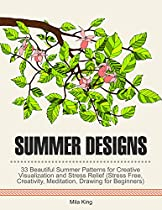 Summer Designs: 33 Beautiful Summer Patterns For Creative Visualization And Stress Relief (stress Free, Creativity, Meditation, Drawing For Beginners)
