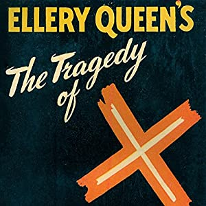 The Tragedy of X: The Drury Lane Mysteries, Book 1 | [Ellery Queen]
