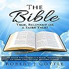 The Bible: True, Relevant or a Fairy Tale? Hörbuch von Robert J Cottle Gesprochen von: Gerald Zimmerman