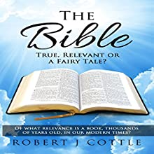 The Bible: True, Relevant or a Fairy Tale? Audiobook by Robert J Cottle Narrated by Gerald Zimmerman
