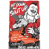 Sit Down and Shut Up: Punk Rock Commentaries on Buddha, God, Truth, Sex, Death, and Dogen's Treasury of the Right Dharma Eye ~ Brad Warner