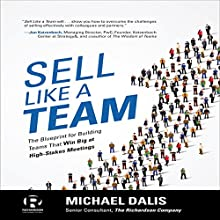 Sell Like a Team: The Blueprint for Building Teams That Win Big at High-Stakes Meetings | Livre audio Auteur(s) : Michael Dalis Narrateur(s) : Michael Anthony