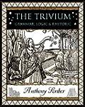 The Trivium: Grammar, Logic and Rhetoric