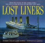 Lost Liners: From the Titanic to the Andrea Doria the Ocean Floor Reveals Its Greatest Lost Ships (0786883847) by Ballard, Robert D.