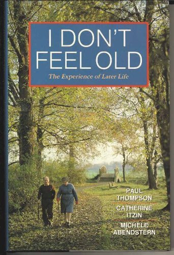 I Don't Feel Old: The Experience of Later Life