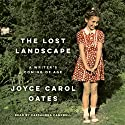 The Lost Landscape: A Writer's Coming of Age (       UNABRIDGED) by Joyce Carol Oates Narrated by Cassandra Campbell