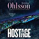 Hostage: Fredrika Bergman and Alex Recht, Book 4 Audiobook by Kristina Ohlsson Narrated by Justine Eyre