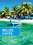 Moon Belize Cayes: Including Ambergris Caye & Caye Caulker (Moon Handbooks)