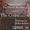 The French Revolution, Volume 2: The Constitution (       UNABRIDGED) by Thomas Carlyle Narrated by Robert Bethune
