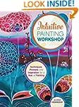 Intuitive Painting Workshop: Techniqu...