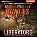 Liberators: A Novel of the Coming Global Collapse Audiobook by James Wesley Rawles Narrated by Eric G. Dove