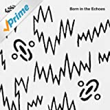 Born In The Echoes (Deluxe Edition) [Explicit]