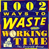 1002 Ways to Waste Your Working Time (0312145349) by Diagram Group