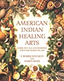 American Indian Healing Arts: Herbs, Rituals, and Remedies for Every Season of Life