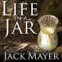 Life in a Jar Audiobook by Jack Mayer Narrated by Patrick Lawlor