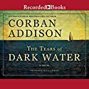 The Tears of Dark Water Audiobook by Corban Addison Narrated by Korey Jackson