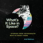 What's It Like in Space?: Stories from Astronauts Who've Been There Hörbuch von Ariel Waldman Gesprochen von: Chris Andrew Ciulla