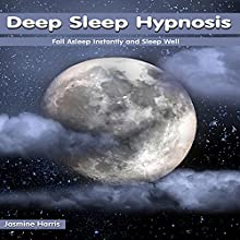 Deep Sleep Hypnosis: Fall Asleep Instantly and Sleep Well (       UNABRIDGED) by Jasmine Harris Narrated by Allison Mason