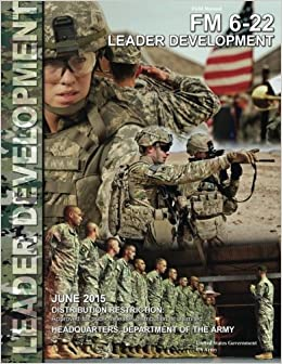 fm 6 22 army leadership 7 us department of the army, fm 6-22(22-100) army leadership, (washington,  dc: government printing officer, 1999), p 2-1 and p 2-25 8 ibid, p 2-27.