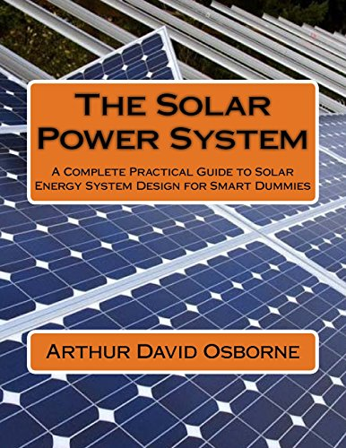 The Solar Power System: A Complete Practical Guide to Solar Energy System Design for Smart Dummies