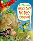 Jez Alborough Watch out! Big Bro's Coming!