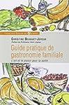Guide pratique de gastronomie familia...