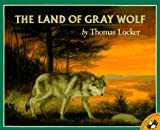 The Land of Gray Wolf (Picture Puffins) (0140557415) by Locker, Thomas