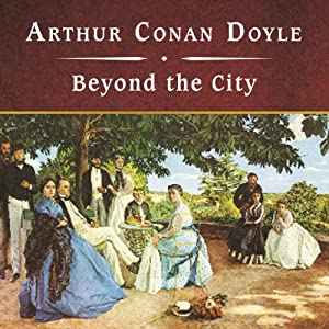 Beyond the City | [Sir Arthur Conan Doyle]