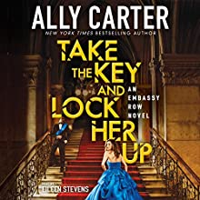 Take the Key and Lock Her Up: Embassy Row, Book 3 Audiobook by Ally Carter Narrated by Eileen Stevens