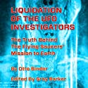 Liquidation of the UFO Investigators: The Truth Behind the Flying Saucers' Mission to Earth Audiobook by Otto Binder Narrated by Pete Ferrand