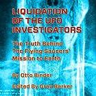 Liquidation of the UFO Investigators: The Truth Behind the Flying Saucers' Mission to Earth (       ungekürzt) von Otto Binder Gesprochen von: Pete Ferrand