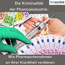 Die Kriminalität der Pharmaindustrie: Wie Pharmaunternehmen an Ihrer Krankheit verdienen Hörbuch von Alessandro Dallmann Gesprochen von: Jens Zange