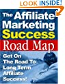 """The Affiliate Marketing Success Roadmap"" - Get On The Road To Long Term Affiliate Success!"
