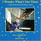 img - for I Wonder What's Out There: A Vision of the Universe for Primary Classes book / textbook / text book