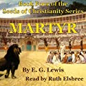 Martyr: The Seeds of Christianity, Book 4 (       UNABRIDGED) by E. G. Lewis Narrated by Ruth Elsbree