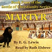 Martyr: The Seeds of Christianity, Book 4 | E. G. Lewis