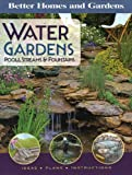 Better Homes and Gardens Water Gardens: Pools, Streams & Fountains (Better Homes & Gardens Gardening)