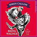 Being Wagner: The Triumph of the Will Audiobook by Simon Callow Narrated by Simon Callow