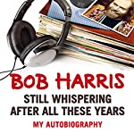 Still Whispering After All These Years: My Autobiography | Bob Harris