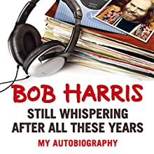 Still Whispering After All These Years: My Autobiography Audiobook by Bob Harris Narrated by David Rintoul