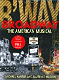 Broadway: The American Musical (0821229052) by Michael Kantor and Laurence Maslon