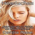 Headaches: Natural Remedies to Alleviate Cluster, Sinus, Migraine, Tension and Rebound Headaches Hörbuch von Dahlia Rose Gesprochen von: Colleen Rose