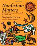 Nonfiction Matters: Reading, Writing, and Research in Grades 3-8