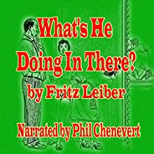 What's He Doing in There? (       UNABRIDGED) by Fritz Leiber Narrated by Phil Chenevert