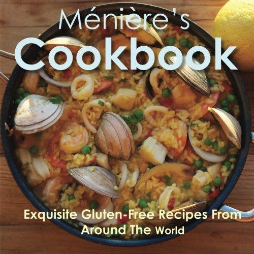 Meniere's Cookbook: Exquisite Gluten-Free Recipes from Around the World by Adriana Londono