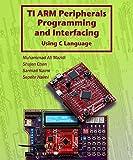 TI ARM Peripherals Programming and Interfacing: Using C Language for ARM Cortex (ARM books Book 2) (English Edition)